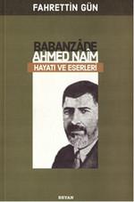 Babanzade Ahmed Naim Hayatı ve Eserleri