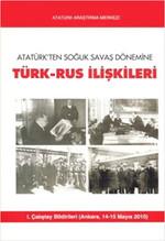 Atatürk'ten Soğuk Savaş Dönemine Türk-Rus İlişkileri