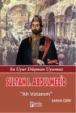 Sultan 1. Abdulmecid - Su Uyur Düşman Uyumaz - Ah Vatanım