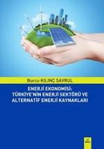 Enerji Ekonomisi-Türkiye'nin Enerji Sektörü ve Alternatif Enerji Kaynakları
