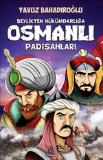 Beylikten Hükümdarlığa Osmanlı Padişahları