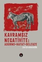 Kavramsız Negativite-Adorno+Hayat+Deleuze