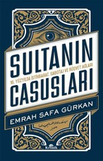 Sultanın Casusları 16.Yüzyılda İstihbarat, Sabotaj ve Rüşvet Ağları