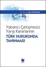 Yabancı Çekişmesiz Yargı Kararlarının Türk Hukukunda Tanınması