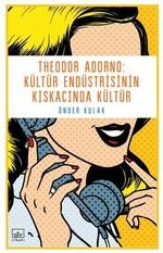 Theodor Adorno-Kültür Endüstrisinin Kıskacında Kültür