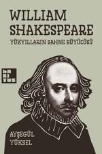 Willam Shakespare Yüzyılların Sahne Büyücüsü