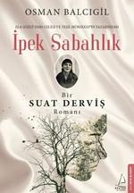 İpek Sabahlık-Bir Suat Derviş Romanı