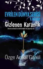 Gizlenen Karanlık-Evrilen Dünya Serisi 1.Kitap