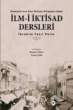 Osmanlı'nın Son İktisat Kitaplarından-İlm-i İktisad Dersleri