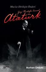 Gazi Mustafa Kemal Atatürk-Mucize Dirilişin Önderi