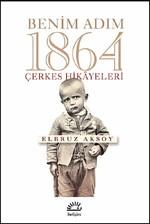 Benim Adım 1864-Çerkes Hikayeleri