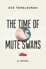The Time of Mute Swans: A Novel