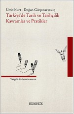 Türkiye'de Tarih ve Tarihçilik Kavramlar ve Pratikler
