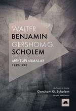Walter Benjamin-Gershom G.Scholem Mektuplaşmalar 1932-1940