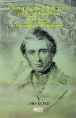 The Seven Lamps Of Architecture Lectures On Architecture And Painting The Study Of Architecture