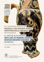 11. AIECM3 Uluslararası Orta Çağ ve Modern Çağ Akdeniz Dünyası Seramik Kongresi Bildirileri Cilt 1-2