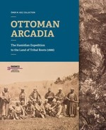 Ottoman Arcadıa:The Hamidian Expedition To The Land Of Tribal Roots