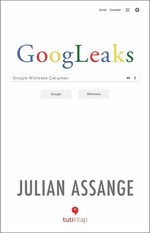 Googleaks-Google Wikileaks Çatışması