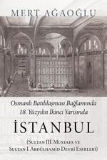 Osmanlı Batılılaşması Bağlamında 18.Yüzyılın İkinci Yarısında İstanbul
