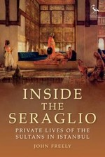 Inside the Seraglio: Private Lives of the Sultans in Istanbul (Tauris Parke Paperbacks)