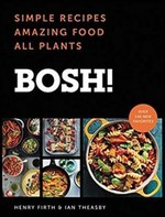 BOSH!: Simple Recipes. Amazing Food. All Plants. The most anticipated vegan cookbook of 2018.