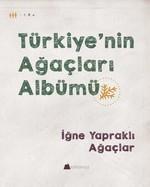 İğne Yapraklı Ağaçlar-Türkiye'nin Ağaçları Albümü