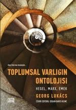 Toplumsal Varlığın Ontolojisi: Hegel Marx Emek