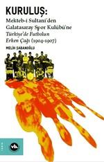Kuruluş:Mekteb-i Sultani'den Galatasaray Spor Kulübü'ne Türkiye'de Futbolun Erken Çağı (1904-1907)