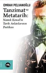 Tanzimat ve Metatarih-Namık Kemal'in Tarih Anlatılarının Poetikası