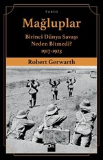 Mağluplar-Birinci Dünya Savaşı Neden Bitmedi?