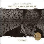 Ahmet Selçuk İlkan Unutulmayan Şarkılar Volume 2
