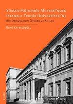 Yüksek Mühendis Mektebi'nden İstanbul Teknik Üniversitesi'ne-Bir Dönüşümün Öyküsü ve Anılar