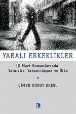 Yaralı Erkeklikler-12 Mart Romanlarında Yalnızlık Yabancılaşma ve Öfke