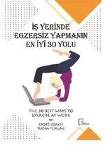 İş Yerinde Egzersiz Yapmanın En İyi 30 Yolu