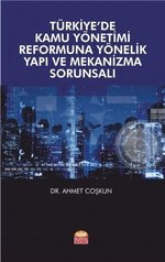 Türkiye'de Kamu Yönetimi Reformuna Yönelik Yapı ve Mekanizma Sorunsalı