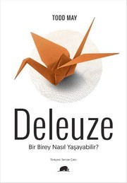 Deleuze: Bir Birey Nasıl Yaşayabilir