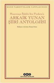 Arkaik Yunan Şiiri Antolojisi-Homerosçu İlahiler'den Pindaros'a