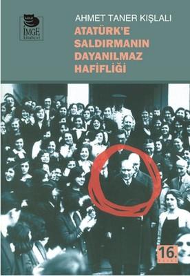 Atatürk'e Saldırmanın Dayanılmaz Hafifliği