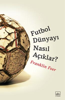 Futbol Dünyayı Nasıl Açıklar?