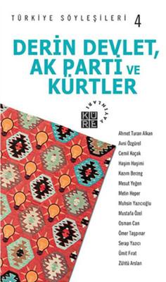 Türkiye Söyleşileri 4 Derin Devlet, Ak Parti ve Kürtler