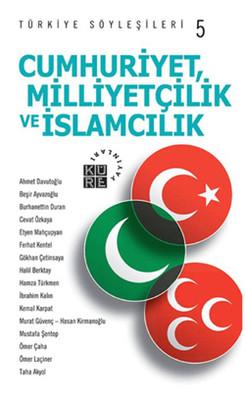Türkiye Söyleşileri 5 Cumhuriyetçilik, Milliyetçilik ve İslamcılık