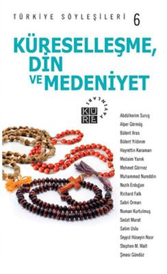 Türkiye Söyleşileri 6 Küreselleşme, Din ve Medeniyet