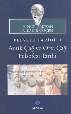 Felsefe Tarihi 1 : Antik Çağ ve Orta Çağ Felsefesi Tarihi