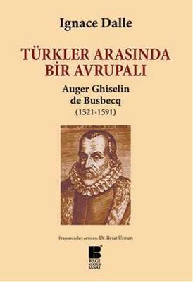 Türkler Arasında Bir Avrupalı - Auger Ghiselin de Busbecq (1521-1591)