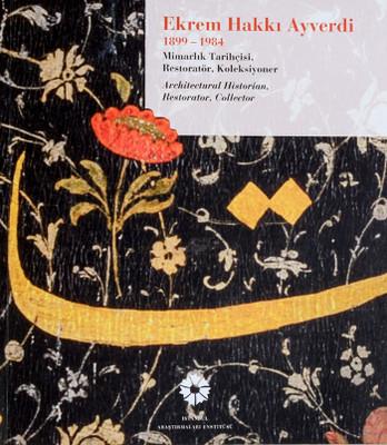 Ekrem Hakkı Ayverdi 1899-1984 Mimarlık Tarihçisi, Restoratör, Koleksiyoner
