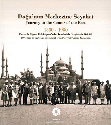 Doğu'nun Merkezine Seyahat 1850-1950