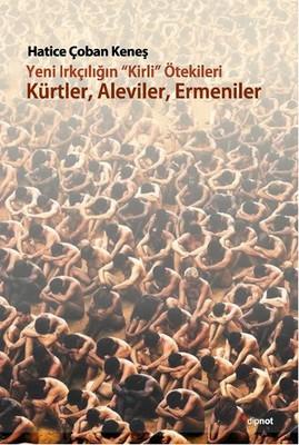 Yeni Irkçılığın Kirli ötekileri Kürtler, Aleviler, Ermeniler