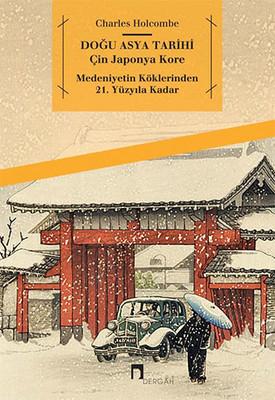 Doğu Asya Tarihi - Çin Japonya Kore - Medeniyetin Köklerinden 21. Yüzyıla Kadar