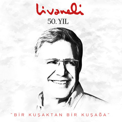 """Livaneli 50. Yil """"Bir Kusaktan Bir Kusaga"""""""