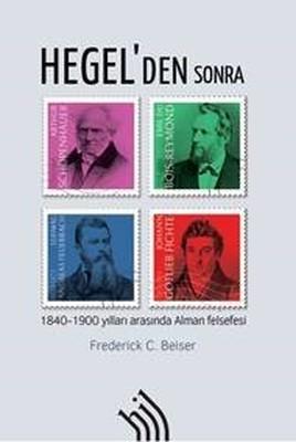 Hegel'den Sonra-1840-1900 Yılları Arasında Alman Felsefesi